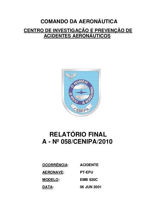 COMANDO DA AERONÁUTICA CENTRO DE INVESTIGAÇÃO E PREVENÇÃO DE ACIDENTES AERONÁUTICOS RELATÓRIO FINAL A - Nº 058/CENIPA/2010...