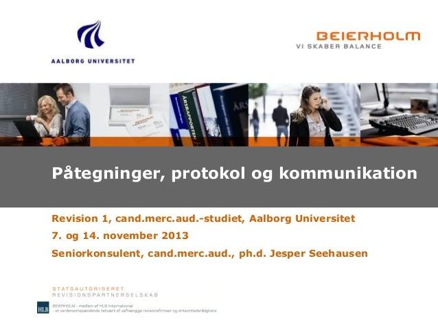 Påtegninger, protokol og kommunikation Revision 1, cand.merc.aud.-studiet, Aalborg Universitet 7. og 14. november 2013 Sen...