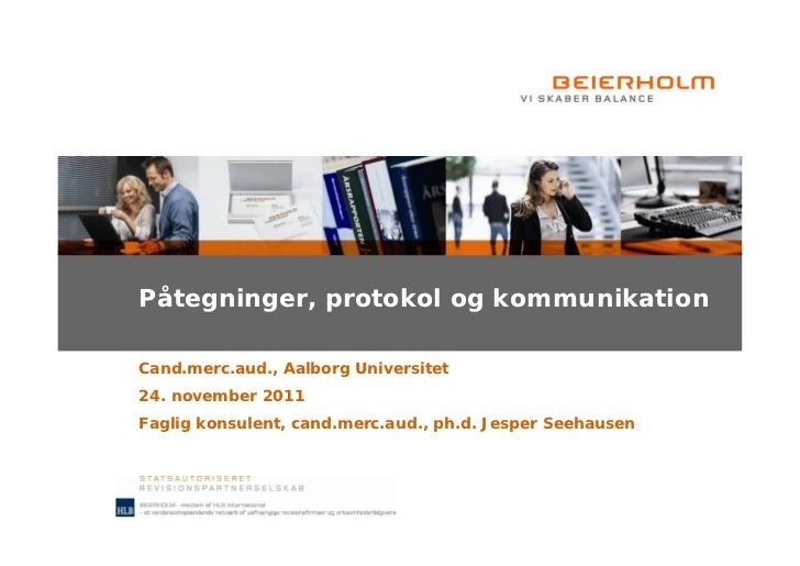 Påtegninger, protokol og kommunikationCand.merc.aud., Aalborg Universitet24. november 2011Faglig konsulent, cand.merc.aud....