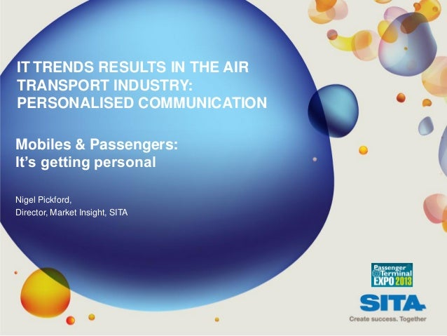 IT TRENDS RESULTS IN THE AIRTRANSPORT INDUSTRY:PERSONALISED COMMUNICATIONMobiles & Passengers:It's getting personalNigel P...