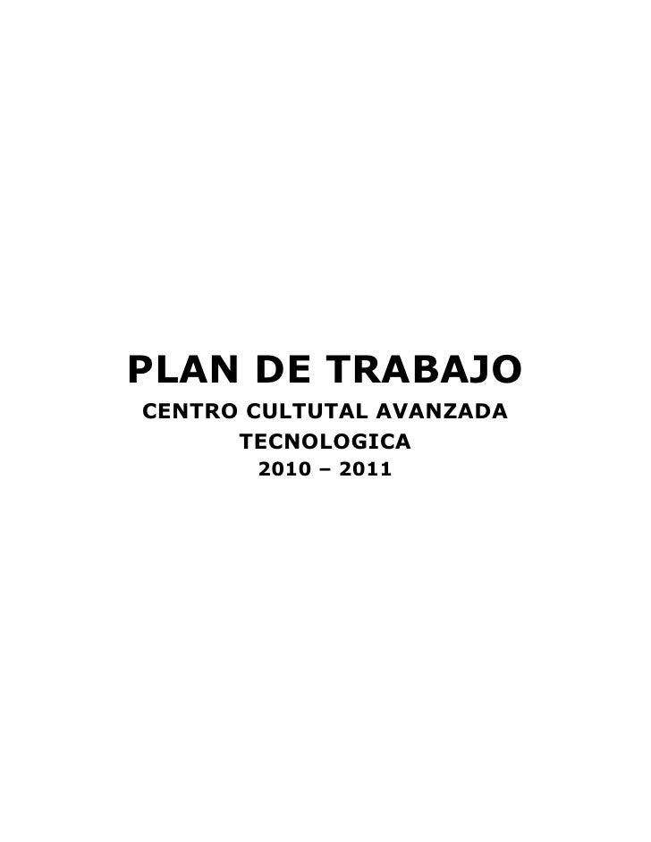 PLAN DE TRABAJO CENTRO CULTUTAL AVANZADA       TECNOLOGICA        2010 – 2011