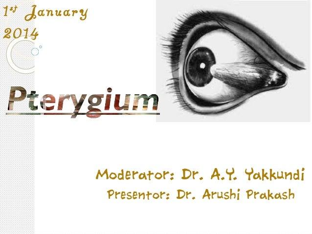 Moderator: Dr. A.Y. Yakkundi Presentor: Dr. Arushi Prakash 1st January 2014