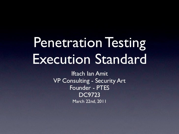Penetration TestingExecution Standard         Iftach Ian Amit   VP Consulting - Security Art        Founder - PTES        ...