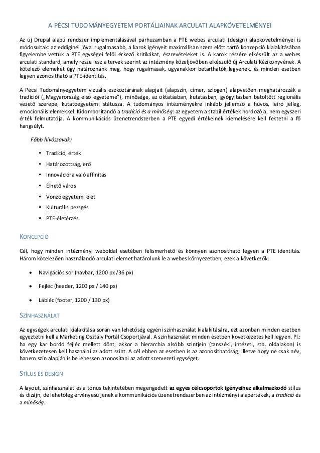 A PÉCSI TUDOMÁNYEGYETEM PORTÁLJAINAK ARCULATI ALAPKÖVETELMÉNYEI Az új Drupal alapú rendszer implementálásával párhuzamban ...
