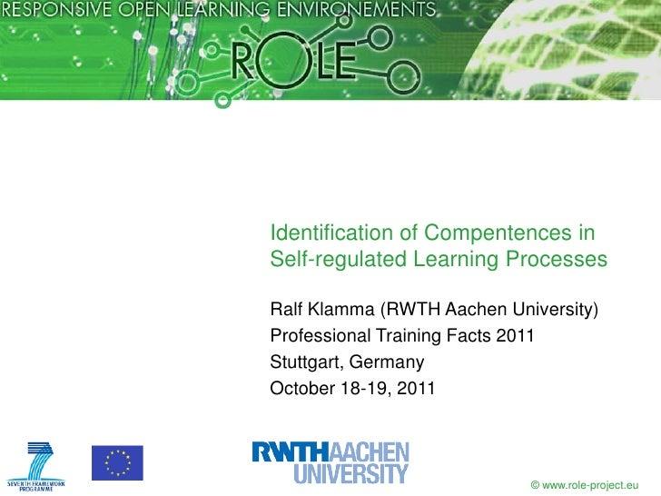 Identification of Compentences inSelf-regulated Learning ProcessesRalf Klamma (RWTH Aachen University)Professional Trainin...