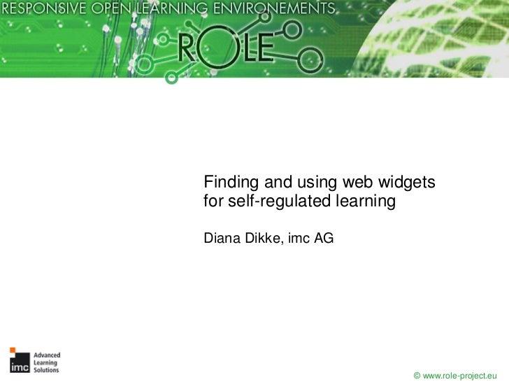 Finding and using web widgetsfor self-regulated learningDiana Dikke, imc AG                          © www.role-project.eu