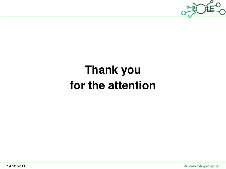 Thank you             for the attention19.10.2011                       © www.role-project.eu