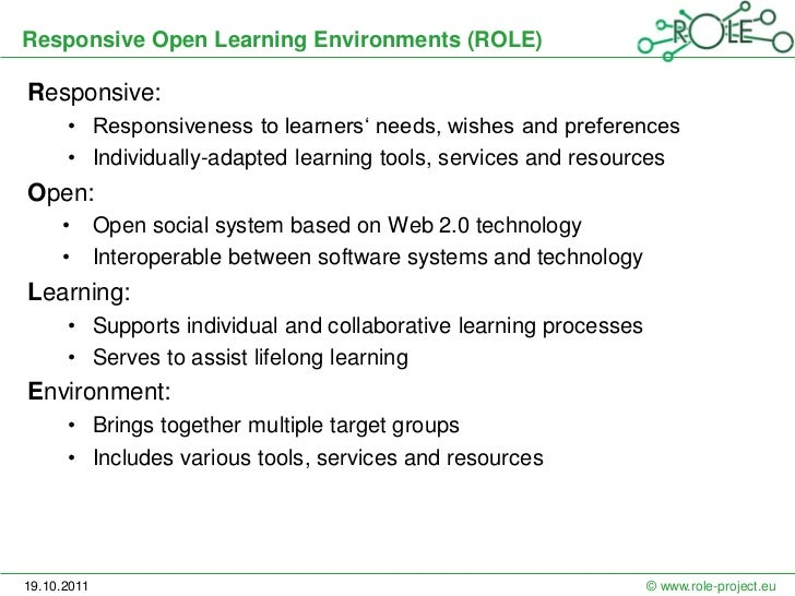 Responsive Open Learning Environments (ROLE)Responsive:      • Responsiveness to learners' needs, wishes and preferences  ...