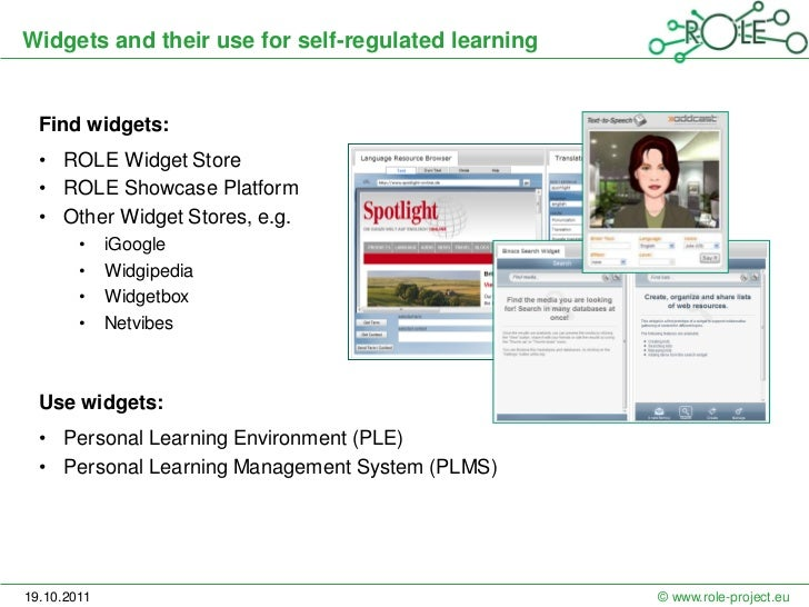 Widgets and their use for self-regulated learning  Find widgets:  • ROLE Widget Store  • ROLE Showcase Platform  • Other W...
