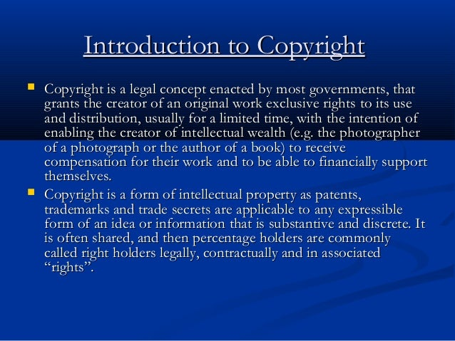 Introduction to CopyrightIntroduction to Copyright  Copyright is a legal concept enacted by most governments, thatCopyrig...