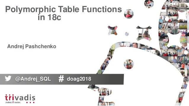Polymorphic Table Functions in 18c Andrej Pashchenko @Andrej_SQL doag2018