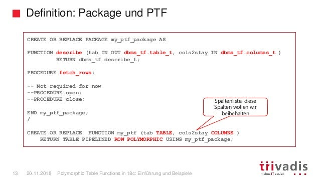 Definition: Package und PTF Polymorphic Table Functions in 18c: Einführung und Beispiele13 20.11.2018 CREATE OR REPLACE PA...