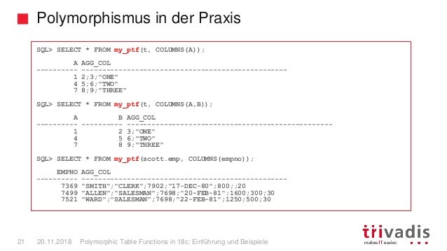Polymorphismus in der Praxis Polymorphic Table Functions in 18c: Einführung und Beispiele21 20.11.2018 SQL> SELECT * FROM ...