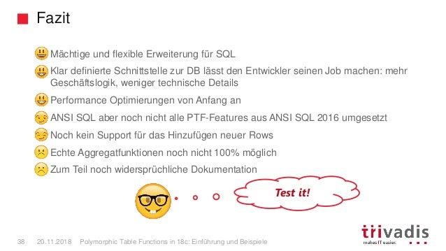 Fazit Polymorphic Table Functions in 18c: Einführung und Beispiele38 20.11.2018 Mächtige und flexible Erweiterung für SQL ...