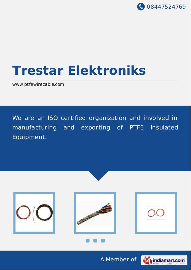 08447524769 A Member of Trestar Elektroniks www.ptfewirecable.com We are an ISO certified organization and involved in manu...