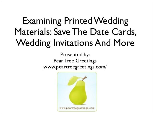 Examining Printed Wedding Materials: Save The Date Cards, Wedding Invitations And More Presented by: Pear Tree Greetings w...