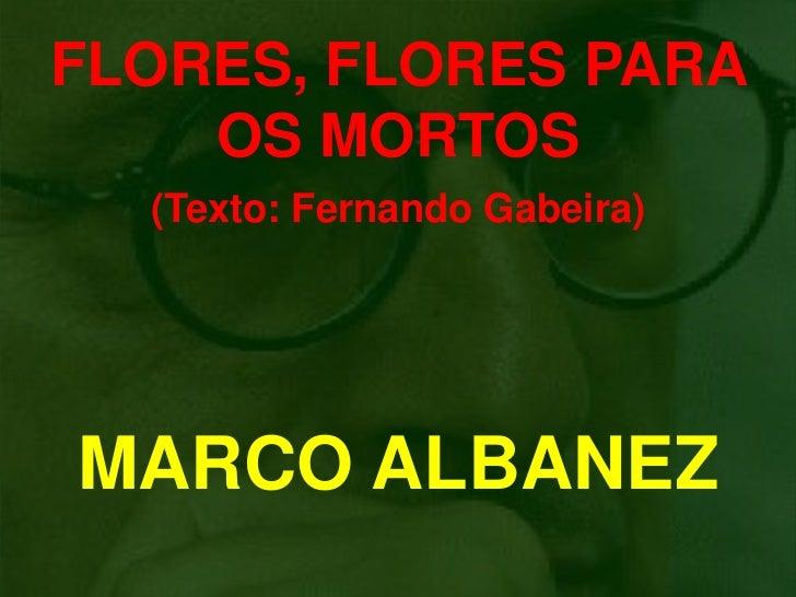 FLORES, FLORES PARA    OS MORTOS  (Texto: Fernando Gabeira)MARCO ALBANEZ