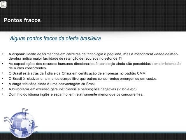 Pontos fracos      Alguns pontos fracos da oferta brasileira•    A disponibilidade de formandos em carreiras de tecnologia...