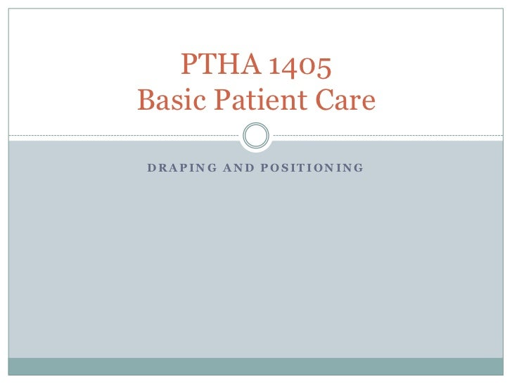 PTHA 1405Basic Patient CareDRAPING AND POSITIONING