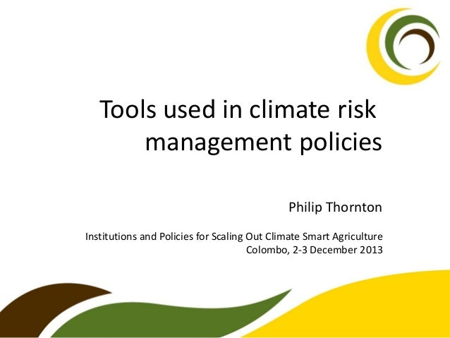Tools used in climate risk management policies Philip Thornton Institutions and Policies for Scaling Out Climate Smart Agr...