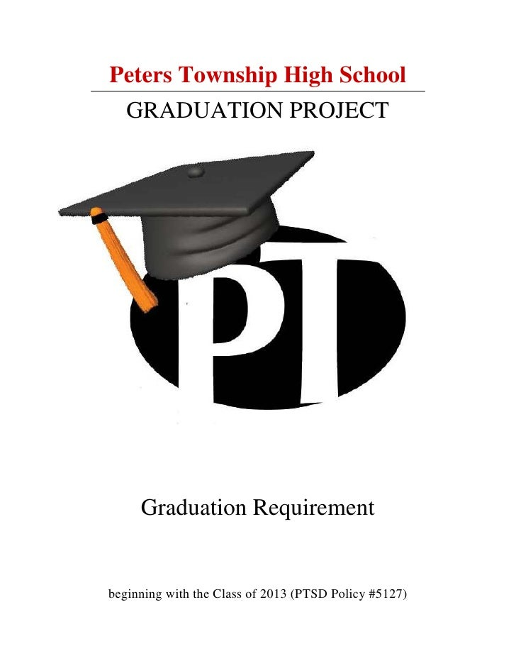 Peters Township High School<br />GRADUATION PROJECT<br />Graduation Requirement<br />beginning with the Class of 2013 (PTS...