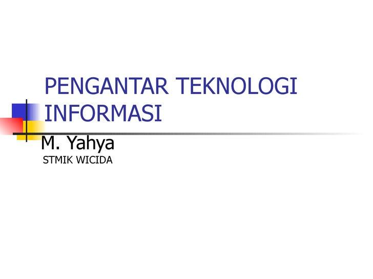 PENGANTAR TEKNOLOGI INFORMASI M. Yahya STMIK WICIDA