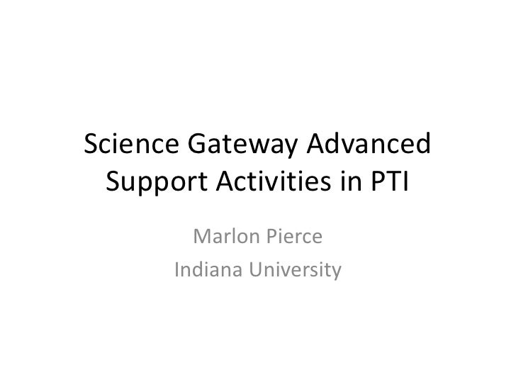 Science Gateway Advanced Support Activities in PTI<br />Marlon Pierce<br />Indiana University<br />