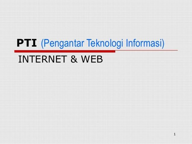 PTI (Pengantar Teknologi Informasi)INTERNET & WEB                                      1