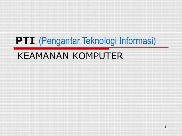 PTI (Pengantar Teknologi Informasi)KEAMANAN KOMPUTER                                      1