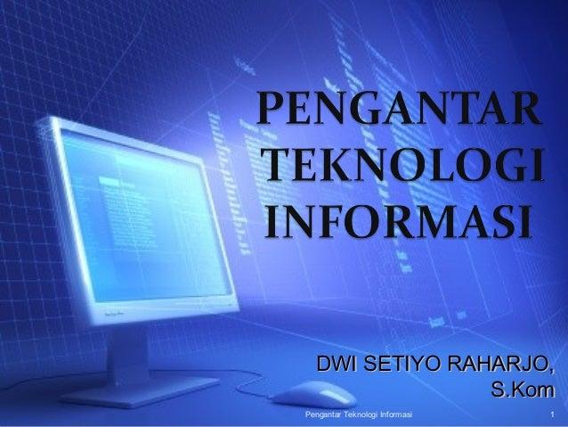 DWI SETIYO RAHARJO,                S.KomPengantar Teknologi Informasi   1