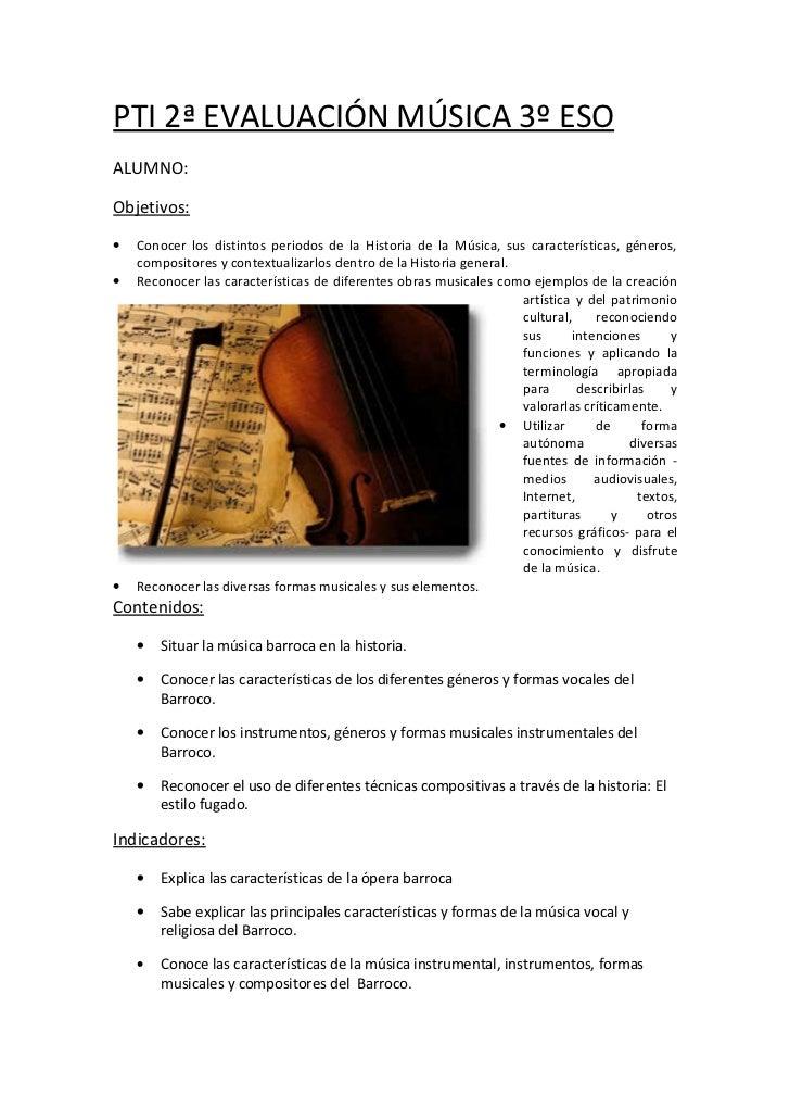 PTI 2ª EVALUACIÓN MÚSICA 3º ESOALUMNO:Objetivos:•   Conocer los distintos periodos de la Historia de la Música, sus caract...