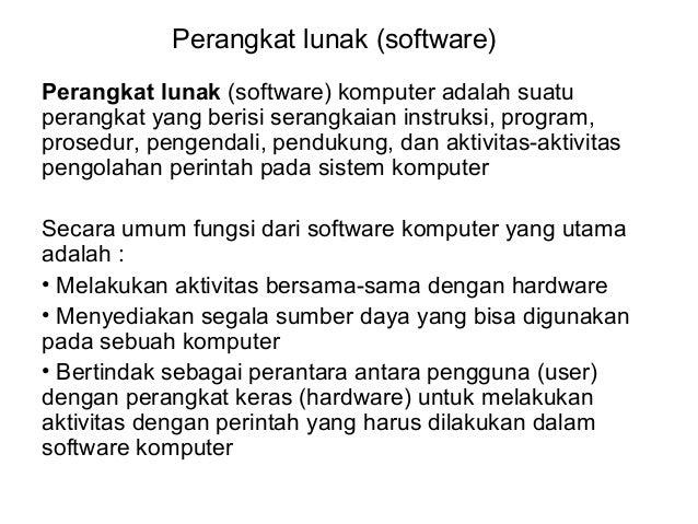 Perangkat lunak (software) Perangkat lunak (software) komputer adalah suatu perangkat yang berisi serangkaian instruksi, p...
