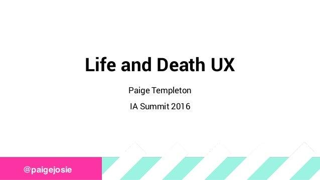 Life and Death UX Paige Templeton IA Summit 2016 @paigejosie