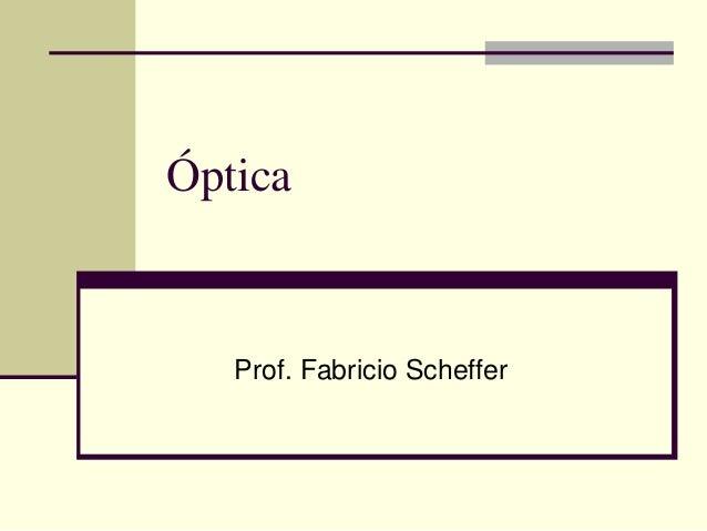 Óptica  Prof. Fabricio Scheffer