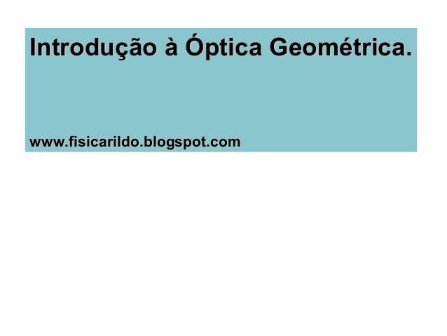 Introdução à Óptica Geométrica.www.fisicarildo.blogspot.com