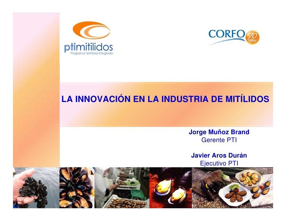 LA INNOVACIÓN EN LA INDUSTRIA DE MITÍLIDOS                            Jorge Muñoz Brand                              Geren...