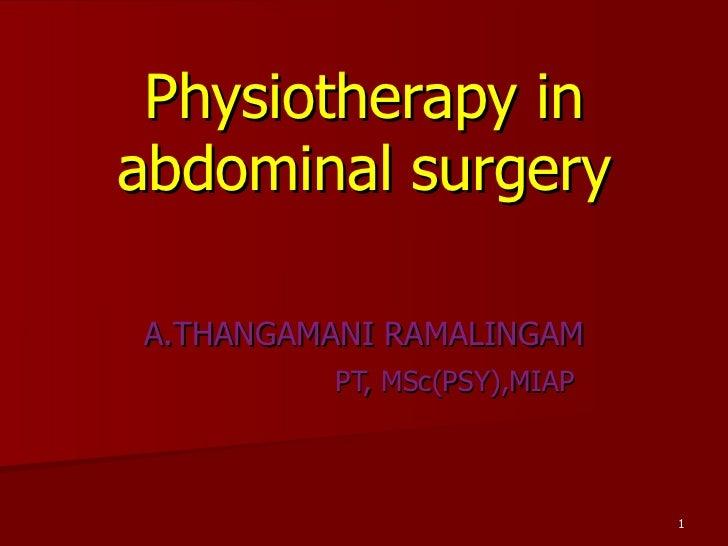 Physiotherapy in abdominal surgery A.THANGAMANI RAMALINGAM PT, MSc(PSY),MIAP