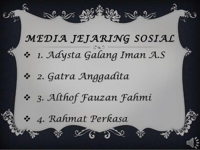MEDIA JEJARING SOSIAL 1. Adysta Galang Iman A.S 2. Gatra Anggadita 3. Althof Fauzan Fahmi 4. Rahmat Perkasa