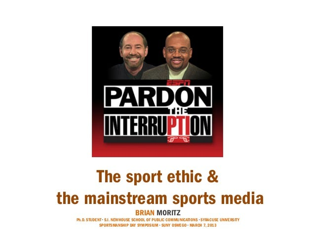 The sport ethic &the mainstream sports media                                BRIAN MORITZ  Ph.D. STUDENT • S.I. NEWHOUSE SC...
