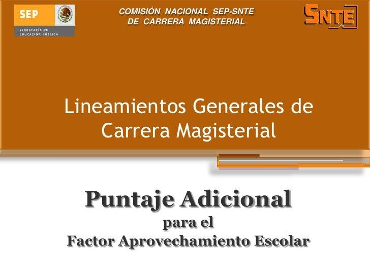 COMISIÓN NACIONAL SEP-SNTE       DE CARRERA MAGISTERIALLineamientos Generales de    Carrera Magisterial  Puntaje Adicional...