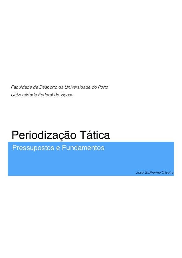 Periodização Tática Pressupostos e Fundamentos José Guilherme Oliveira Faculdade de Desporto da Universidade do Porto Univ...
