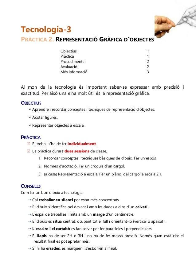Tecnologia-3 PRÀCTICA 2. REPRESENTACIÓ GRÀFICA D'OBJECTES Objectius 1 Pràctica 1 Procediments 2 Avaluació 2 Més informació...
