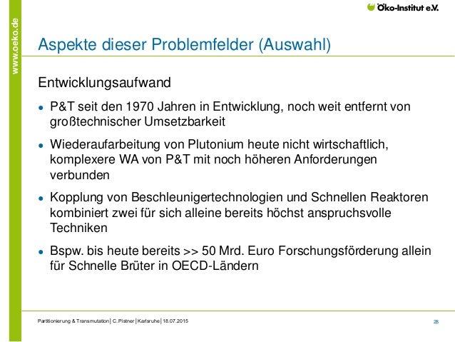 28 www.oeko.de Aspekte dieser Problemfelder (Auswahl) Entwicklungsaufwand ● P&T seit den 1970 Jahren in Entwicklung, noch ...