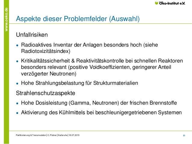 30 www.oeko.de Aspekte dieser Problemfelder (Auswahl) Unfallrisiken ● Radioaktives Inventar der Anlagen besonders hoch (si...