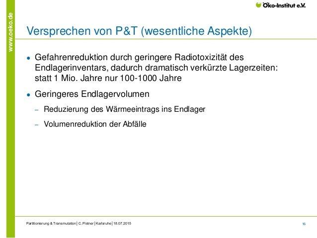 16 www.oeko.de Versprechen von P&T (wesentliche Aspekte) ● Gefahrenreduktion durch geringere Radiotoxizität des Endlagerin...