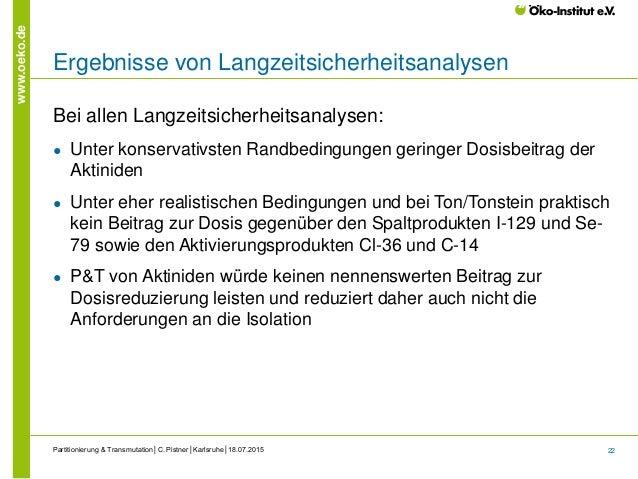 22 www.oeko.de Ergebnisse von Langzeitsicherheitsanalysen Bei allen Langzeitsicherheitsanalysen: ● Unter konservativsten R...