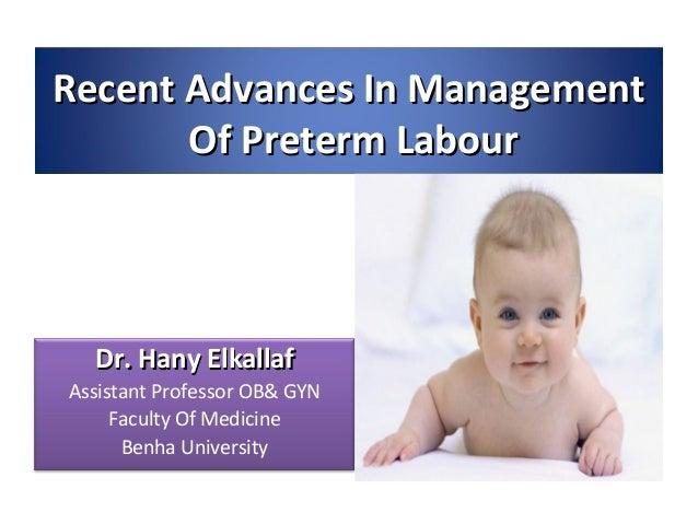 Recent Advances In Management Of Preterm Labour  Dr. Hany Elkallaf Assistant Professor OB& GYN Faculty Of Medicine Benha U...