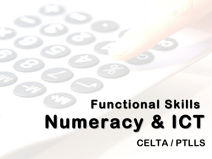 Functional Skills   Numeracy & ICT CELTA / PTLLS