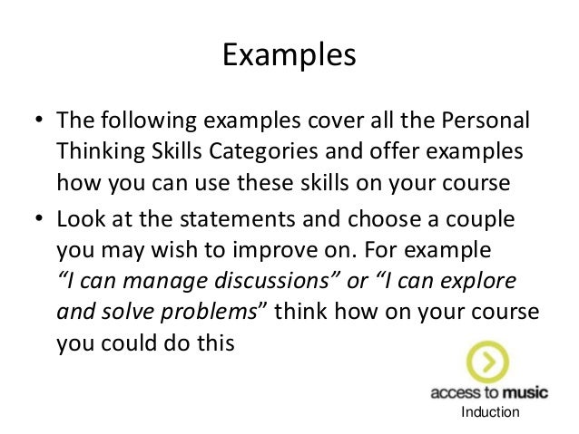 personal learning thinking skills And demonstrate their personal learning and thinking skills these skills, alongside functional skills in maths and english, are essential to success in learning, life and work, and help demonstrate to potential employers that the apprentice will be a successful employee.