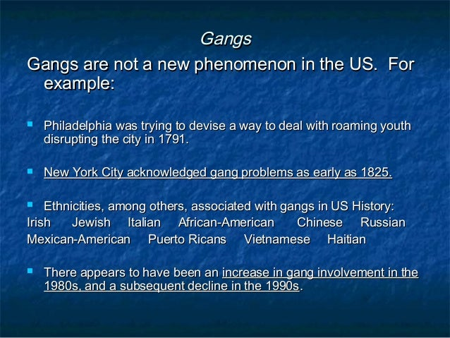 GangsGangs Gangs are not a new phenomenon in the US. ForGangs are not a new phenomenon in the US. For example:example:  P...